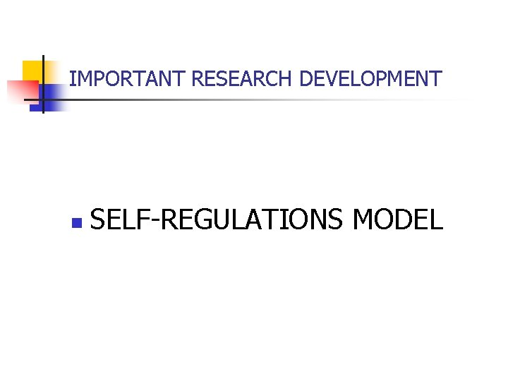 IMPORTANT RESEARCH DEVELOPMENT n SELF-REGULATIONS MODEL