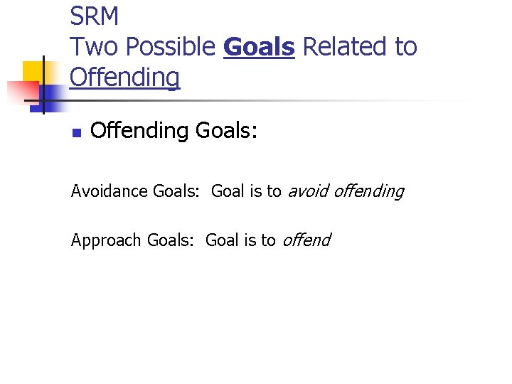 SRM Two Possible Goals Related to Offending n Offending Goals: Avoidance Goals: Goal is