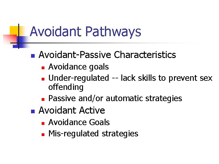Avoidant Pathways n Avoidant-Passive Characteristics n n Avoidance goals Under-regulated -- lack skills to