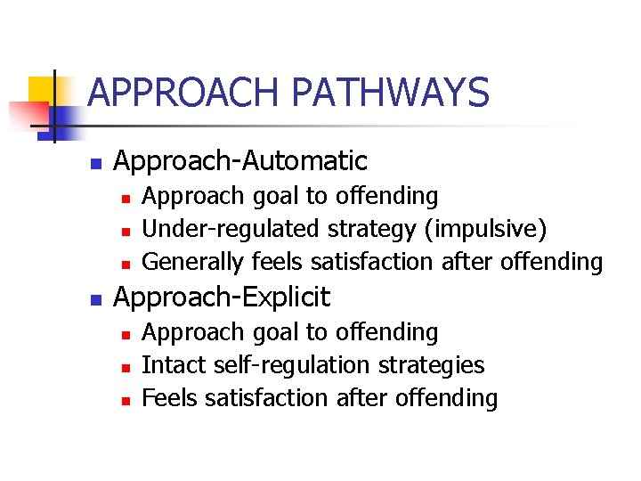 APPROACH PATHWAYS n Approach-Automatic n n Approach goal to offending Under-regulated strategy (impulsive) Generally
