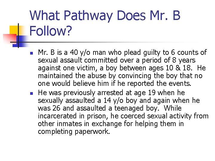 What Pathway Does Mr. B Follow? n n Mr. B is a 40 y/o