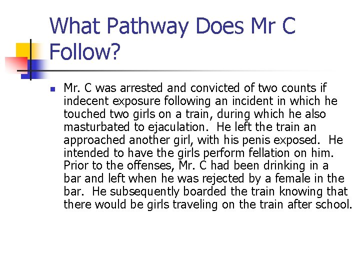 What Pathway Does Mr C Follow? n Mr. C was arrested and convicted of