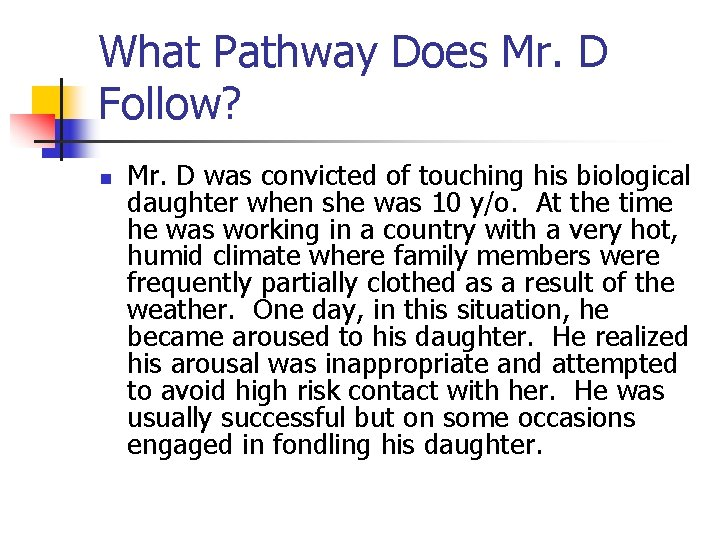 What Pathway Does Mr. D Follow? n Mr. D was convicted of touching his