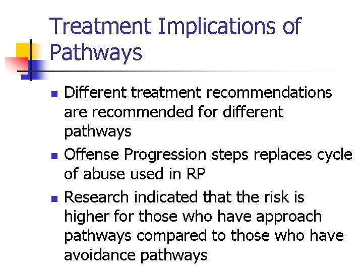 Treatment Implications of Pathways n n n Different treatment recommendations are recommended for different