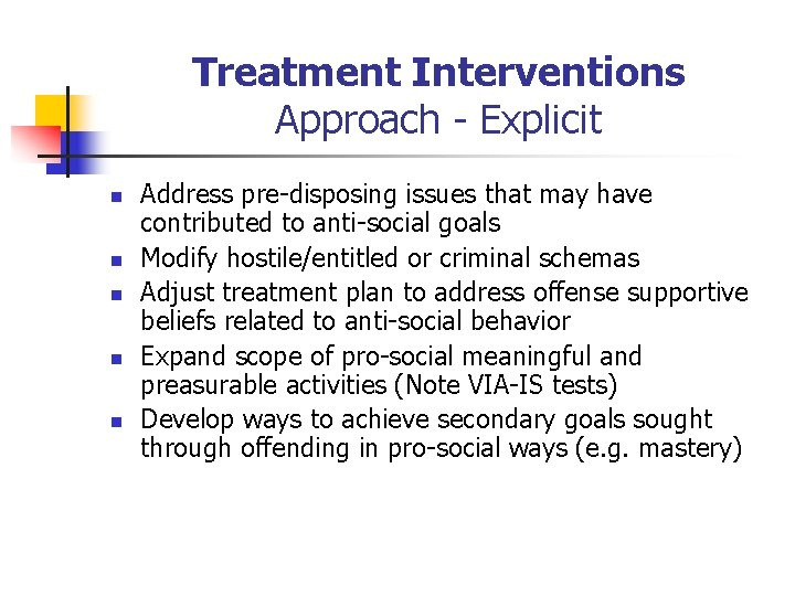Treatment Interventions Approach - Explicit n n n Address pre-disposing issues that may have