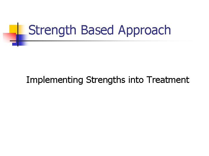 Strength Based Approach Implementing Strengths into Treatment