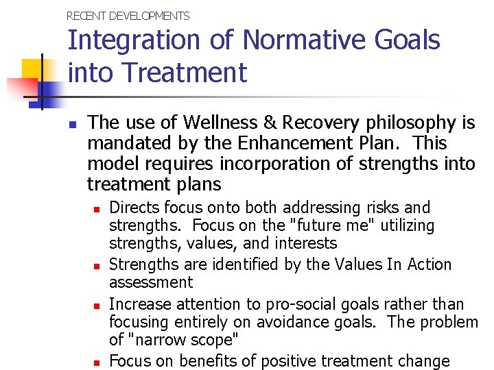 RECENT DEVELOPMENTS Integration of Normative Goals into Treatment n The use of Wellness &