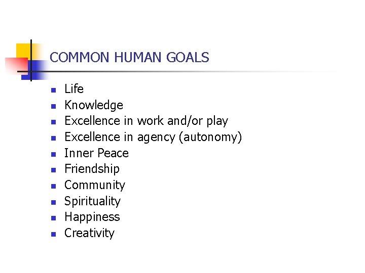 COMMON HUMAN GOALS n n n n n Life Knowledge Excellence in work and/or
