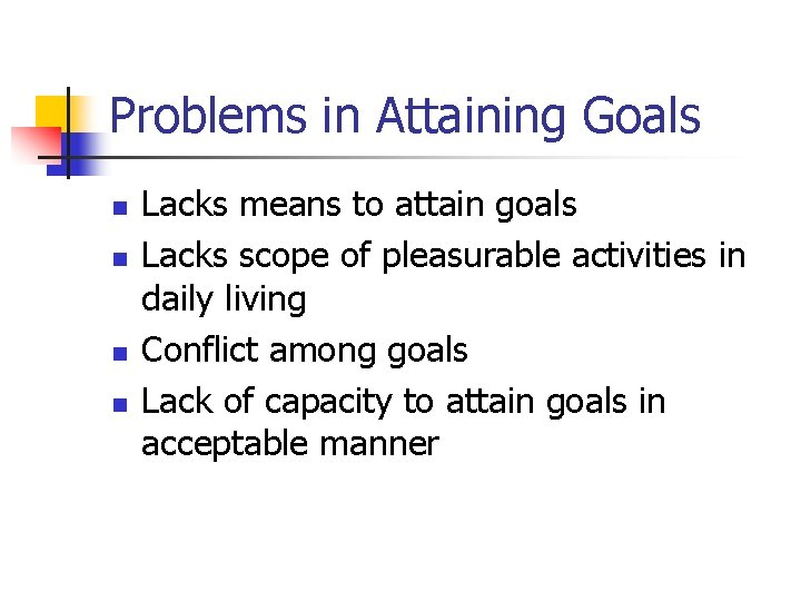 Problems in Attaining Goals n n Lacks means to attain goals Lacks scope of