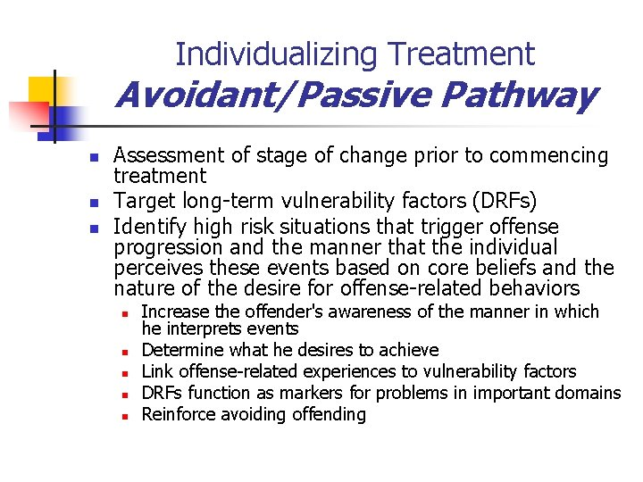 Individualizing Treatment Avoidant/Passive Pathway n n n Assessment of stage of change prior to