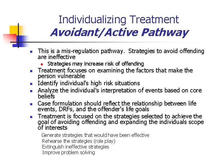 Individualizing Treatment Avoidant/Active Pathway n This is a mis-regulation pathway. Strategies to avoid offending