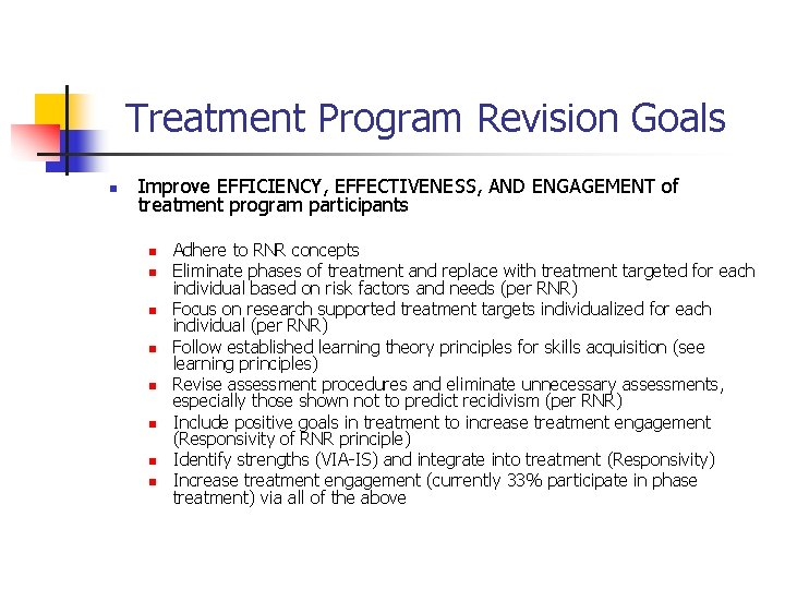 Treatment Program Revision Goals n Improve EFFICIENCY, EFFECTIVENESS, AND ENGAGEMENT of treatment program participants