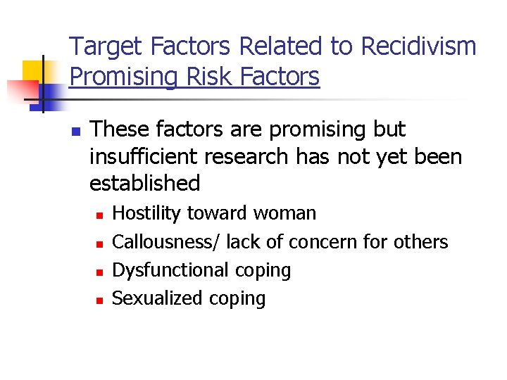 Target Factors Related to Recidivism Promising Risk Factors n These factors are promising but