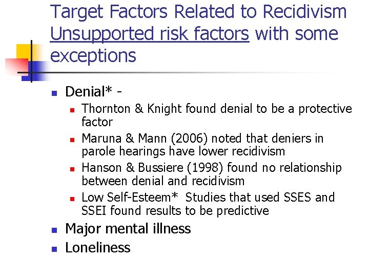Target Factors Related to Recidivism Unsupported risk factors with some exceptions n Denial* n