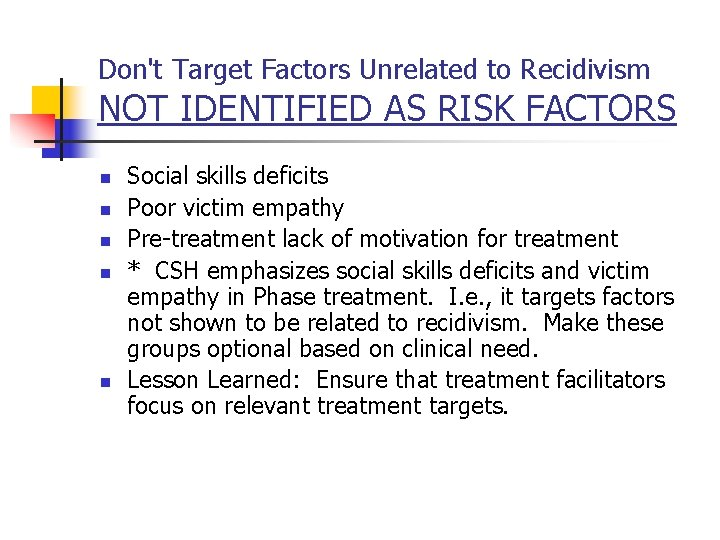 Don't Target Factors Unrelated to Recidivism NOT IDENTIFIED AS RISK FACTORS n n n