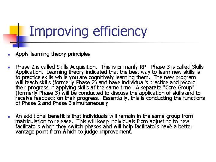 Improving efficiency n n n Apply learning theory principles Phase 2 is called Skills