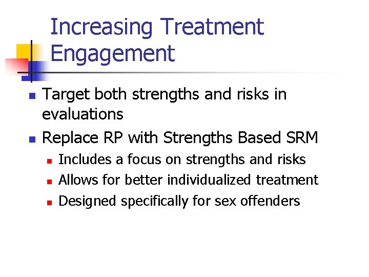 Increasing Treatment Engagement n n Target both strengths and risks in evaluations Replace RP