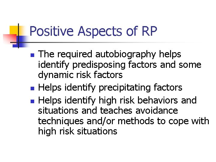 Positive Aspects of RP n n n The required autobiography helps identify predisposing factors