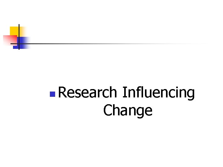 n Research Influencing Change