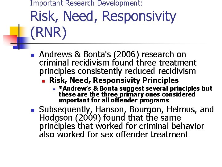 Important Research Development: Risk, Need, Responsivity (RNR) n Andrews & Bonta's (2006) research on