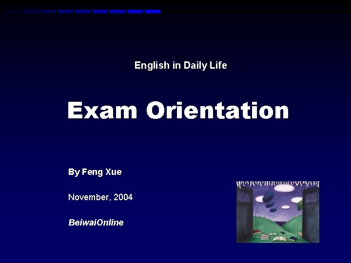 English in Daily Life Exam Orientation By Feng Xue November, 2004 Beiwai. Online