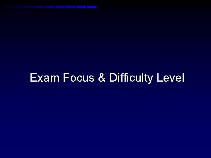 Exam Focus & Difficulty Level