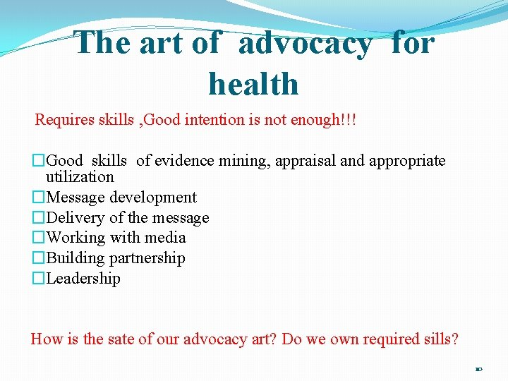 The art of advocacy for health Requires skills , Good intention is not enough!!!