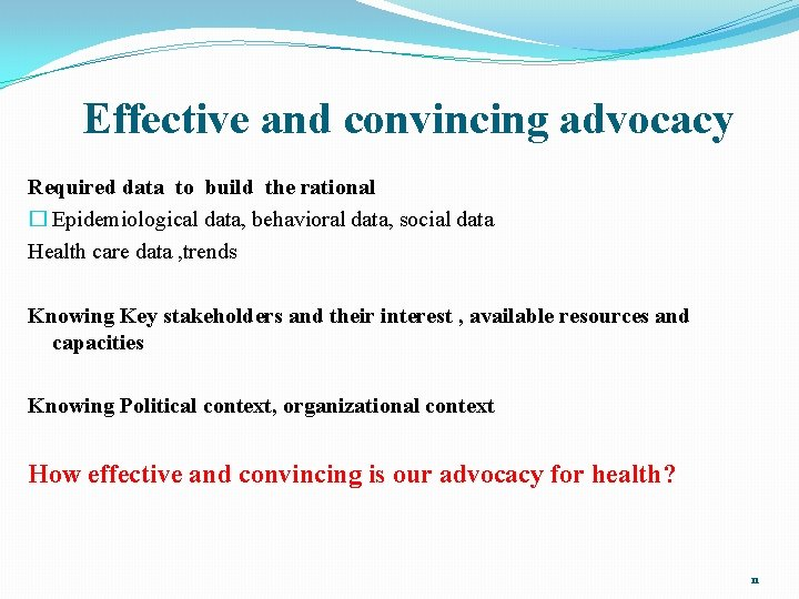 Effective and convincing advocacy Required data to build the rational � Epidemiological data, behavioral