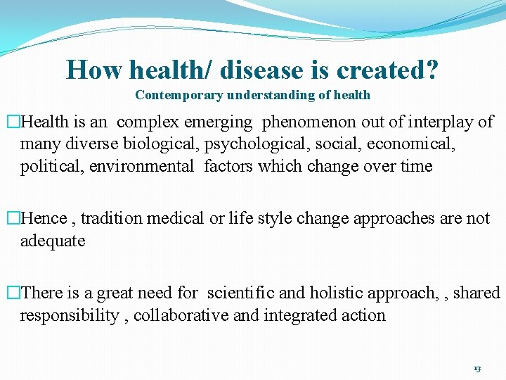 How health/ disease is created? Contemporary understanding of health �Health is an complex emerging