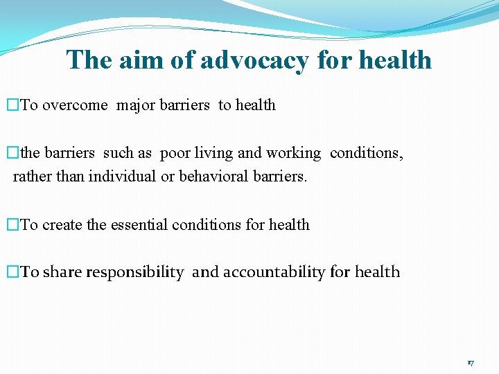 The aim of advocacy for health �To overcome major barriers to health �the barriers