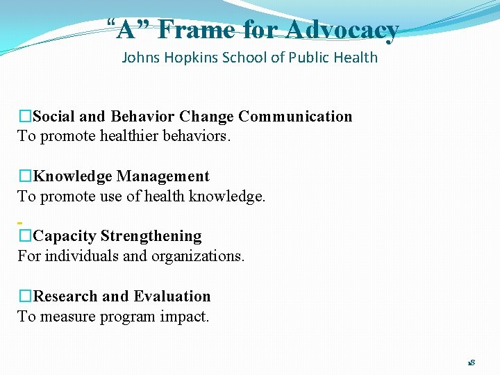 """""""A"""" Frame for Advocacy Johns Hopkins School of Public Health �Social and Behavior Change"""