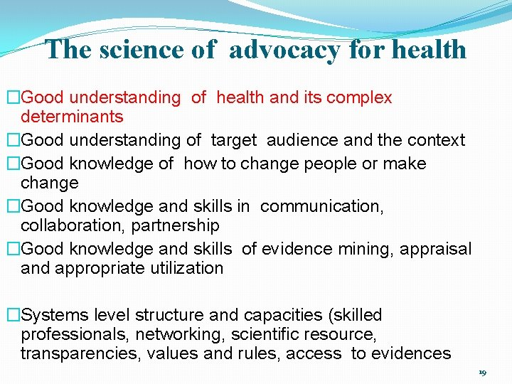 The science of advocacy for health �Good understanding of health and its complex determinants