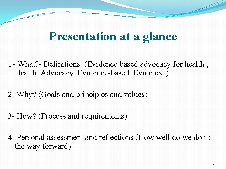 Presentation at a glance 1 - What? - Definitions: (Evidence based advocacy for health