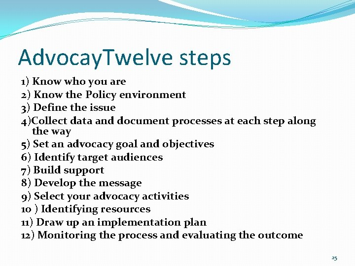 Advocay. Twelve steps 1) Know who you are 2) Know the Policy environment 3)