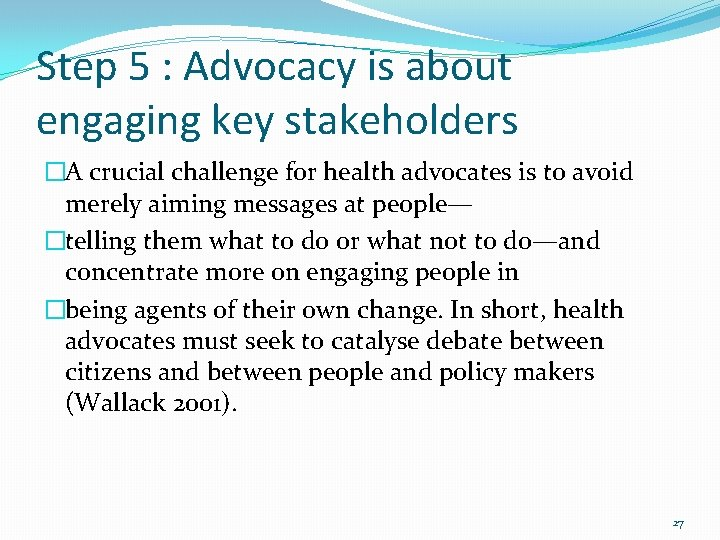 Step 5 : Advocacy is about engaging key stakeholders �A crucial challenge for health
