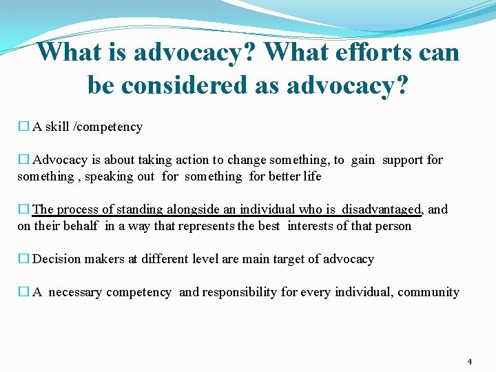 What is advocacy? What efforts can be considered as advocacy? � A skill /competency