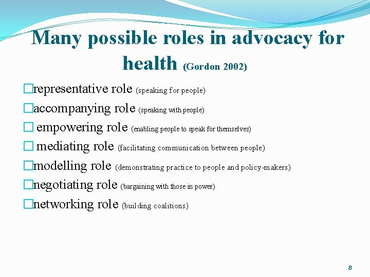 Many possible roles in advocacy for health (Gordon 2002) �representative role (speaking for people)