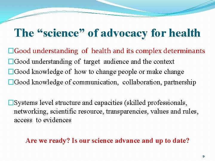 """The """"science"""" of advocacy for health �Good understanding of health and its complex determinants"""