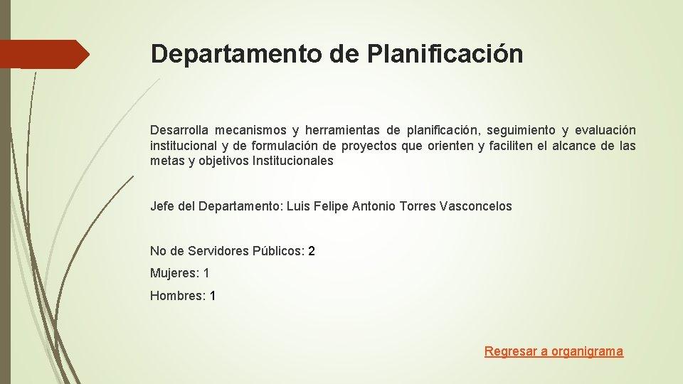 Departamento de Planificación Desarrolla mecanismos y herramientas de planificación, seguimiento y evaluación institucional y