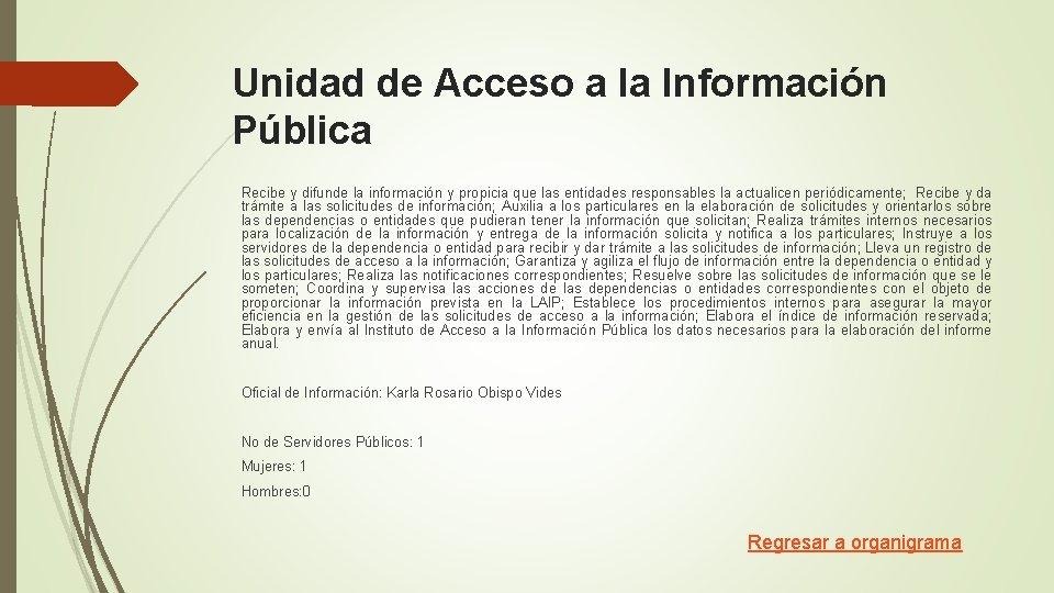 Unidad de Acceso a la Información Pública Recibe y difunde la información y propicia