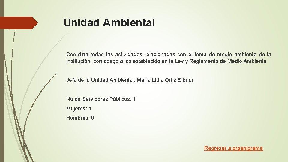 Unidad Ambiental Coordina todas las actividades relacionadas con el tema de medio ambiente de