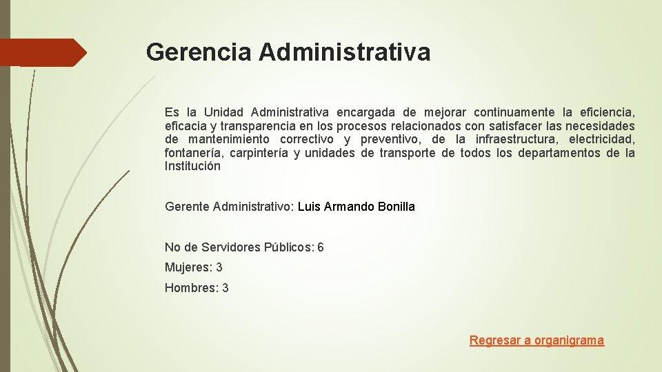 Gerencia Administrativa Es la Unidad Administrativa encargada de mejorar continuamente la eficiencia, eficacia y