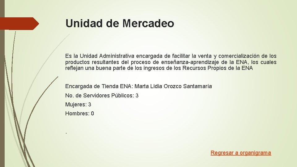 Unidad de Mercadeo Es la Unidad Administrativa encargada de facilitar la venta y comercialización