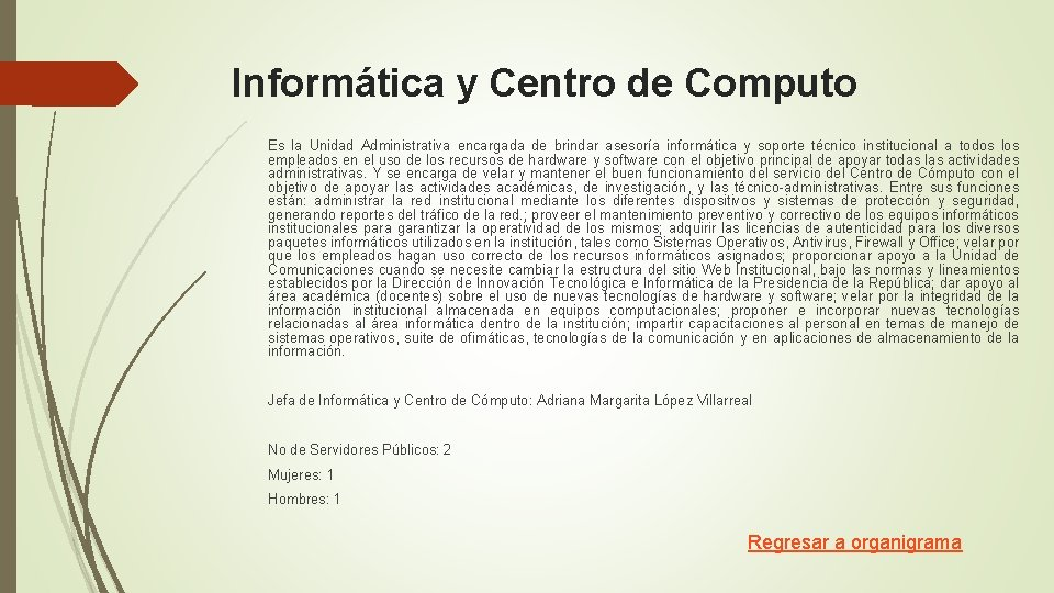 Informática y Centro de Computo Es la Unidad Administrativa encargada de brindar asesoría informática