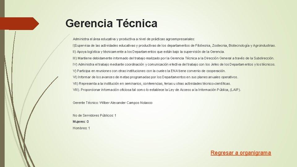 Gerencia Técnica Administra el área educativa y productiva a nivel de prácticas agroempresariales: I)Supervisa