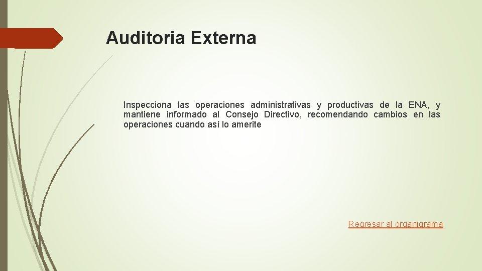 Auditoria Externa Inspecciona las operaciones administrativas y productivas de la ENA, y mantiene informado