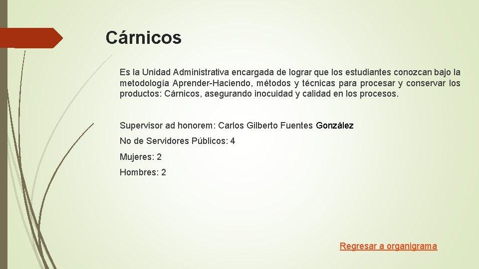 Cárnicos Es la Unidad Administrativa encargada de lograr que los estudiantes conozcan bajo la