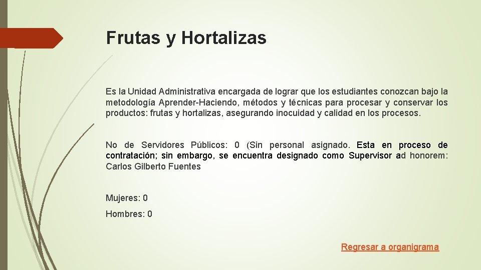 Frutas y Hortalizas Es la Unidad Administrativa encargada de lograr que los estudiantes conozcan