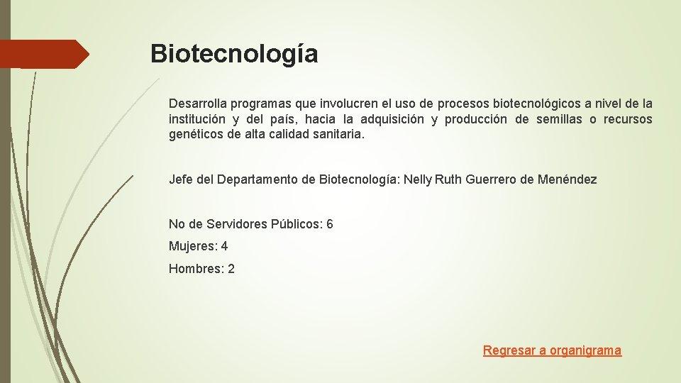 Biotecnología Desarrolla programas que involucren el uso de procesos biotecnológicos a nivel de la