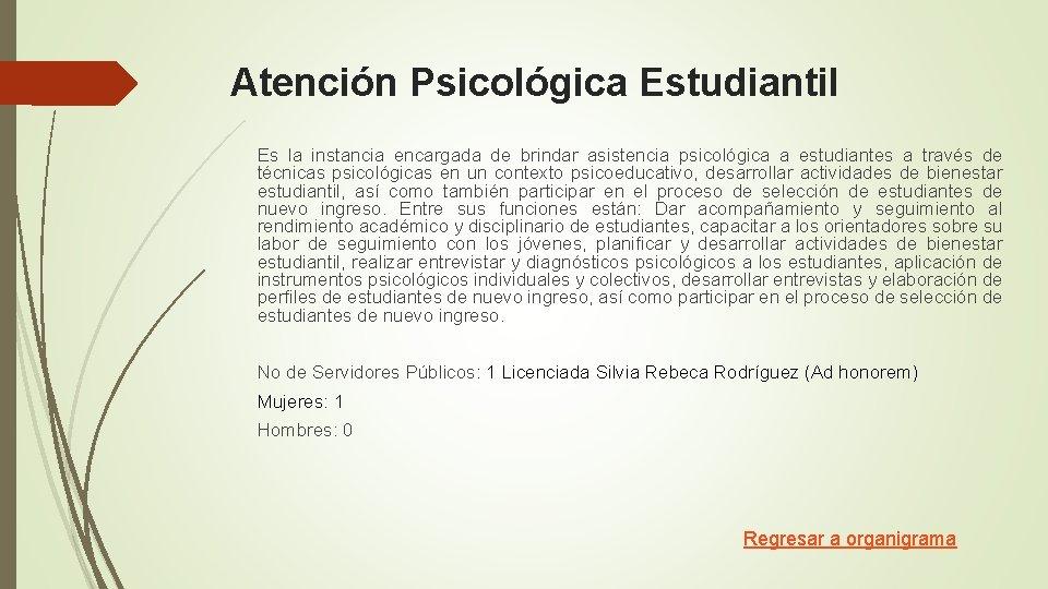 Atención Psicológica Estudiantil Es la instancia encargada de brindar asistencia psicológica a estudiantes a